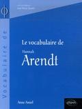 Anne Amiel et Jean-Pierre Zarader - Le vocabulaire de Hannah Arendt.