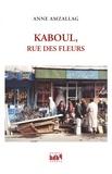 Anne Amzallag - Kaboul, rue des Fleurs.