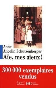 Anne Ancelin Schützenberger - Aïe, mes aïeux ! - Liens transgénérationnels, secrets de famille, syndrome d'anniversaire, transmission des traumatismes et pratique du génosociogramme.
