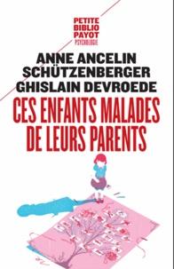 Anne Ancelin Schützenberger et Ghislain Devroede - Ces enfants malades de leurs parents.