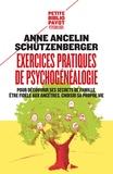 Anne Ancelin Schützenberger - Exercices pratiques de psychogénéalogie - Pour découvrir ses secrets de famille, être fidèle aux ancêtres, choisir sa propre vie.