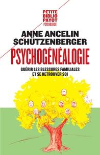 Anne Ancelin Schützenberger - Psychogénéalogie - Guérir les blessures familiales et se retrouver soi.