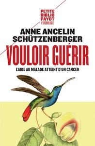 Anne Ancelin Schützenberger - Vouloir guérir - L'aide au malade atteint d'un cancer.