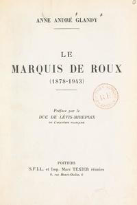 Anne André Glandy et Antoine de Lévis-Mirepoix - Le marquis de Roux (1878-1943).