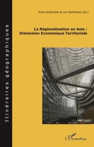 Anne Androuais et Jun Nishikawa - La Régionalisation en Asie : Dimension Economique Territoriale.