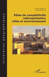 Anne Androuais - Pôles de compétitivité, métropolisation, villes en environnement.