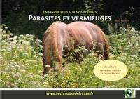 Anne Anta et Catherine Kaeffer - Parasites et Vermifuges. En savoir plus sur nos équidés.