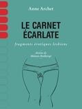 Anne Archet et Mélanie Baillairgé - Le carnet écarlate - Fragments érotiques lesbiens.