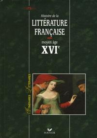Anne Armand - Histoire de la littérature française Moyen Age XVIe siècle.