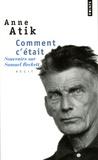 Anne Atik - Comment c'était - Souvenirs sur Samuel Beckett.