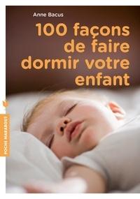 Anne Bacus - 100 façons de faire dormir votre enfant.