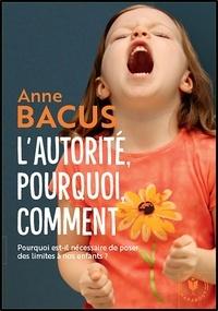 Anne Bacus - L'autorité : pourquoi ? comment ? - De la petite enfance à l'adolescence.