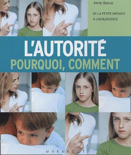 Anne Bacus - L'autorité, pourquoi, comment - De la petite enfance à l'adolescence.