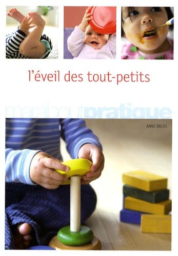 Anne Bacus - L'éveil des tout-petits - Comment favoriser l'éveil et l'épanouissement de son bébé de la naissance à 18 mois.