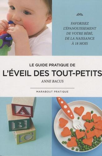 Anne Bacus - L'éveil des tout-petits - Le guide pratique.