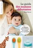 Anne Bacus - Le guide des mamans débutantes.