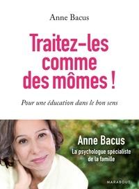 Anne Bacus - Traitez-les comme des mômes !.