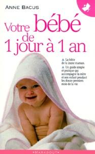 Téléchargez l'ebook à partir de google book en pdf Votre bébé de 1 jour à 1 an (French Edition) 9782501015387  par Anne Bacus