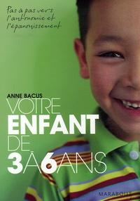 Anne Bacus - Votre enfant de 3 à 6 ans.