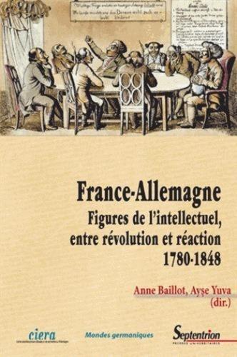 France-Allemagne. Figures de l'intellectuel, entre révolution et réaction (1780-1848)