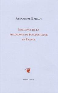 Anne Baillot - Influence de la Philosophie de Schopenhauer en France (1860-1900) - Etude suivie d'un Essai sur les sources françaises de Schopenhauer.