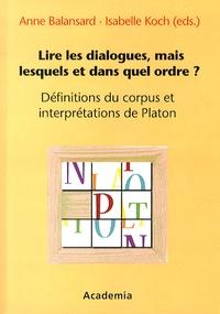 Anne Balansard et Isabelle Koch - Lire les dialogues, mais lesquels et dans quel ordre ? - Définitions du corpus et interprétations de Platon.