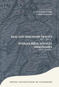 Anne Bandry-Scubbi et Rémi Vuillemin - Voyages réels, voyages imaginaires XVIe-XVIIIe siècles.