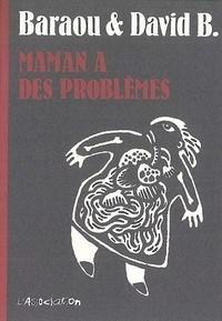 Anne Baraou et David B. - Maman a des problèmes.