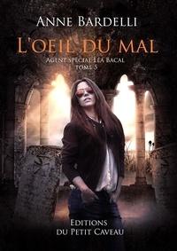 Anne Bardelli - Agent spécial Léa Bacal Tome 5 : L'oeil du mal.