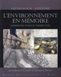 Anne Bardot-Cambot et Laurence Tranoy - L'environnement en mémoire - Marqueurs, outils et perspectives.