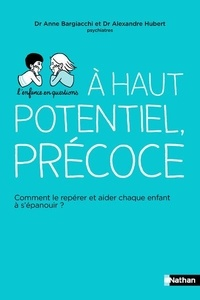Anne Bargiacchi et Alexandre Hubert - A haut potentiel, précoce ?.