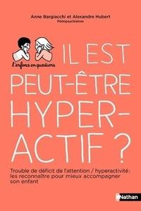 Anne Bargiacchi et Alex Hubert - Il est peut-être hyperactif ?.