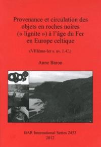 """Anne Baron - Provenance et circulation des objets en roches noires (""""lignite"""") à l'âge du Fer en Europe celtique (VIIIe-Ier siècle avant J-C)."""