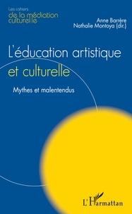 Anne Barrère et Nathalie Montoya - L'éducation artistique et culturelle - Mythes et malentendus.