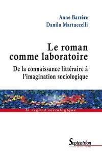 Anne Barrère et Danilo Martuccelli - Le roman comme laboratoire - De la connaissance littéraire à l'imagination sociologique.