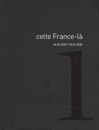 Anne Barthelemy et Catherine Benoît - Cette France-là, 06 05 2007 / 30 06 2008 - Volume 1.