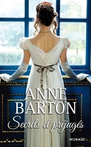Anne Barton - Secrets et préjugés.