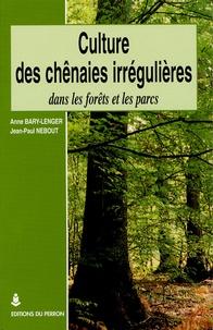 Anne Bary-Lenger et Jean-Paul Nebout - Culture des chênaies irrégulières dans les forêts et les parcs.