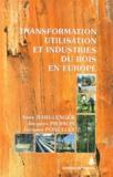 Anne Bary-Lenger et Jacques Pierson - Transformation, utilisation et industries du bois en Europe.