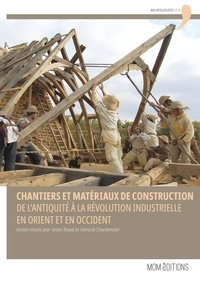 Anne Baud et Gérard Charpentier - Chantiers et matériaux de construction - De l'Antiquité à la Révolution industrielle en Orient et en Occident.