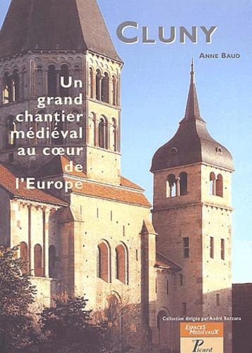 Anne Baud - Cluny, un grand chantier médiéval au coeur de l'Europe.