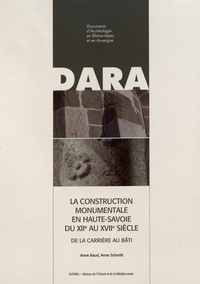 Anne Baud et Anne Schmitt - La construction monumentale en Haute-Savoie du XIIe au XVIIe siècle - De la carrière au bâti.