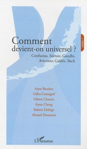 Anne Baudart - Comment devient-on universel ? - Tome 1, Confucius, Socrate, Gandhi, Avicenne, Galilée, Bach.