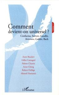 Anne Baudart et Gilles Cantagrel - Comment devient-on universel ? - Tome 1, Confucius, Socrate, Gandhi, Avicenne, Galilée, Bach.