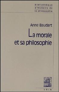 Anne Baudart - La morale et sa philosophie.