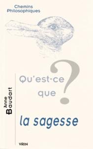 Anne Baudart - Qu'est-ce que la sagesse ?.