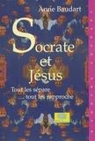 Anne Baudart - Socrate et Jésus. Tout les sépare... tout les rapproche.