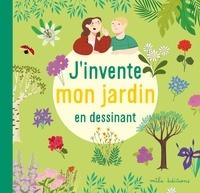 Anne Baudier et Joséphine Vanderdoodt - J'invente mon jardin en dessinant.