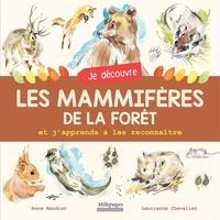 Anne Baudier et Laurianne Chevalier - Je découvre les mammifères de la forêt et j'apprends à les reconnaître.
