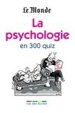 Anne Baudier et Serge Ciccotti - La psychologie en 300 quiz.